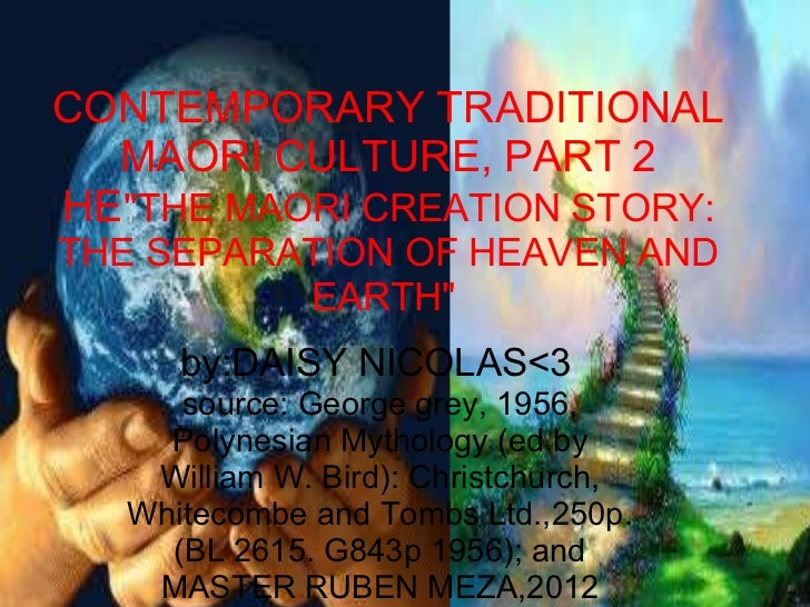 "CONTEMPORARY TRADITIONAL MAORI CULTURE, PART 2 HE ""THE MAORI CREATION STORY: THE SEPARATION OF HEAVEN AND EARTH""..."