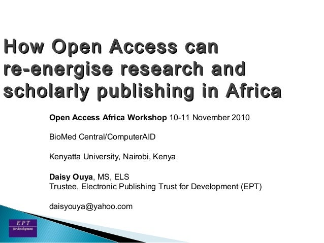 How Open Access canHow Open Access can re-energise research andre-energise research and scholarly publishing in Africascho...