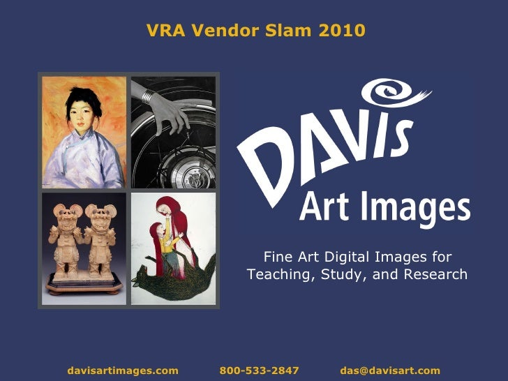 VRA Vendor Slam 2010 Fine Art Digital Images for Teaching, Study, and Research davisartimages.com  800-533-2847  [email_ad...