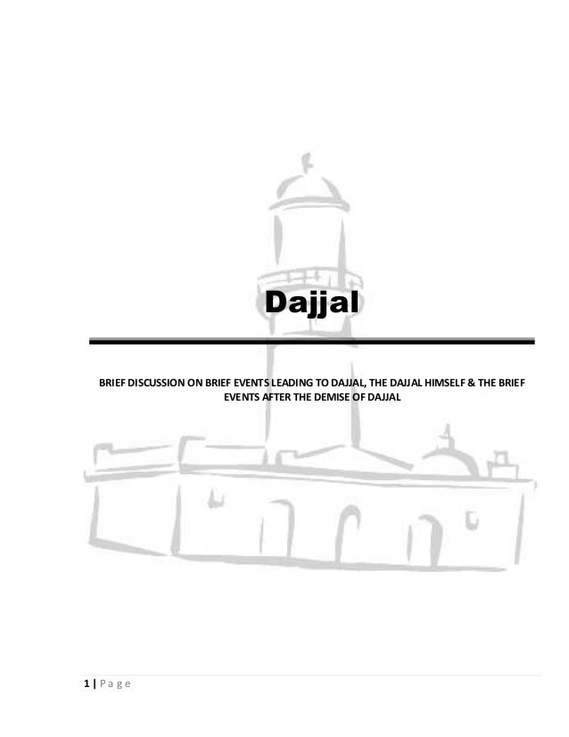 Dajjal  BRIEF DISCUSSION ON BRIEF EVENTS LEADING TO DAJJAL, THE DAJJAL HIMSELF & THE BRIEF                          EVENTS...