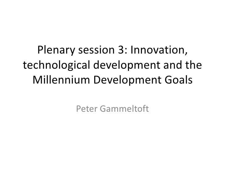 Plenary session 3: Innovation, technological development and the Millennium Development Goals<br />Peter Gammeltoft<br />