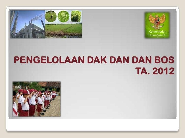 Kementerian                        Keuangan R.I.PENGELOLAAN DAK DAN DAN BOS                     TA. 2012