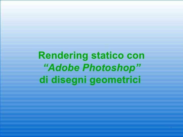 Rendering digitale dal disegno geometrico tradizionale