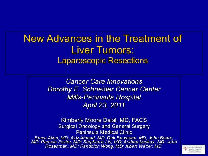 New Advances in the Treatment of  Liver Tumors:  Laparoscopic Resections  Cancer Care Innovations Dorothy E. Schneider Can...
