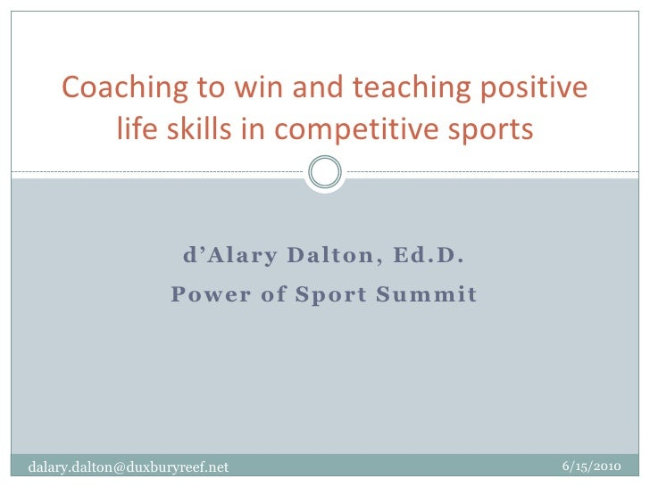 d'Alary Dalton, Ed.D.<br />Power of Sport Summit<br />Coaching to win and teaching positive life skills in competitive spo...