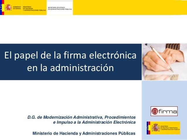 El papel de la firma electrónica en la administración  @firma D.G. de Modernización Administrativa, Procedimientos e Impul...