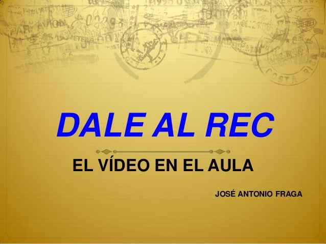 DALE AL REC EL VÍDEO EN EL AULA JOSÉ ANTONIO FRAGA