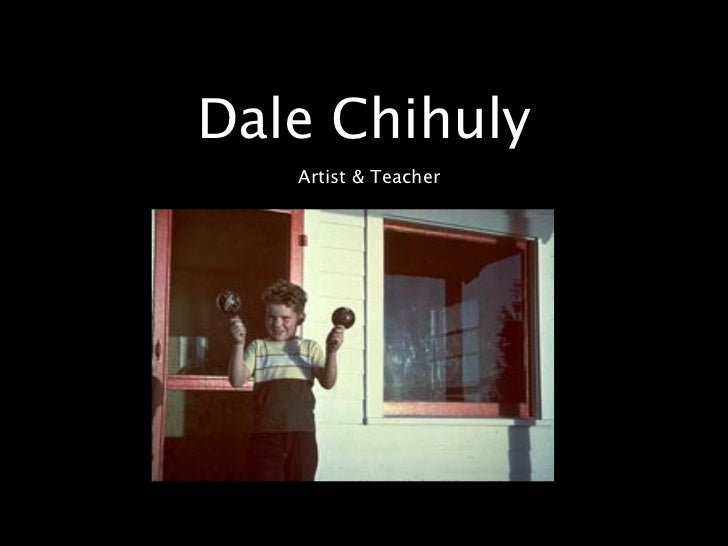 Dale Chihuly   Artist & Teacher