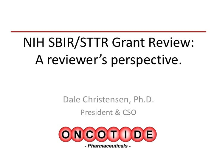 NIH SBIR/STTR Grant Review:  A reviewer's perspective.      Dale Christensen, Ph.D.          President & CSO