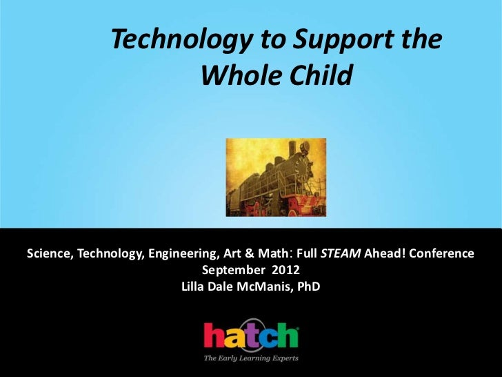 Technology to Support the                   Whole ChildScience, Technology, Engineering, Art & Math: Full STEAM Ahead! Con...