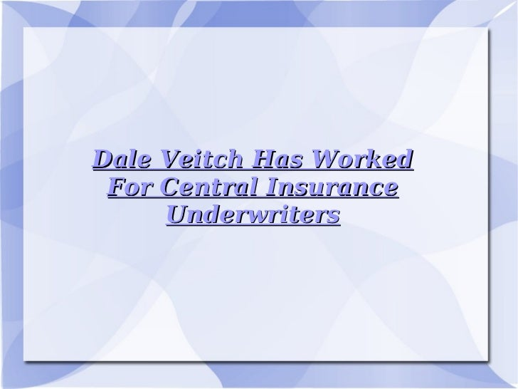 Dale Veitch Has Worked For Central Insurance Underwriters