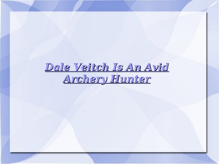 Dale Veitch Is An Avid Archery Hunter