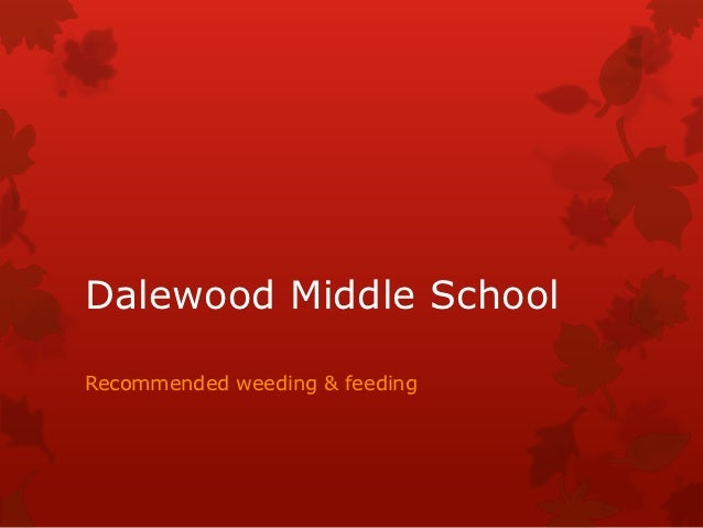 Dalewood Middle SchoolRecommended weeding & feeding