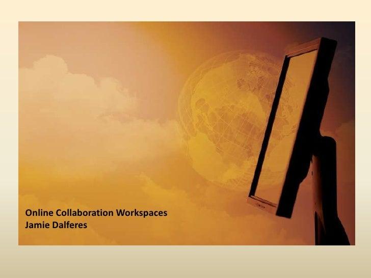 Online Collaboration WorkspacesJamie Dalferes<br />