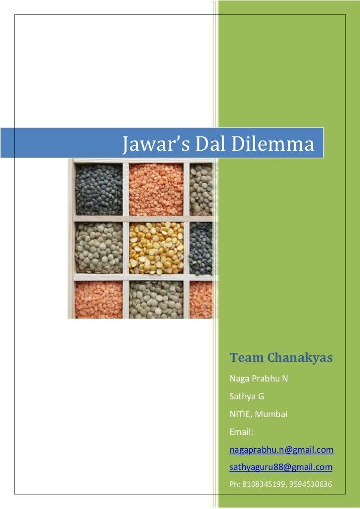 Jawar's Dal Dilemma          Team Chanakyas          Naga Prabhu N          Sathya G          NITIE, Mumbai          Email...