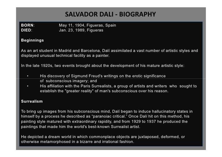 SALVADOR DALI - BIOGRAPHY BORN:               May 11, 1904, Figueras, Spain DIED:               Jan. 23, 1989, Figueras  B...