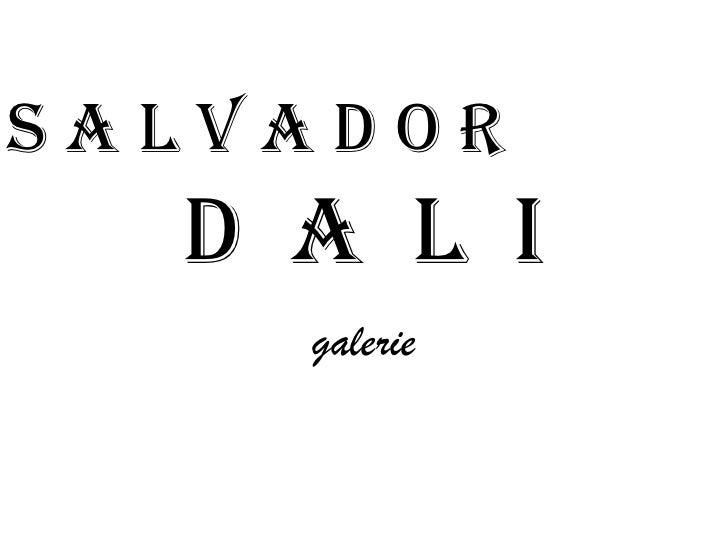 D  a  l  I<br />galerie<br />S A L V A D O R<br />