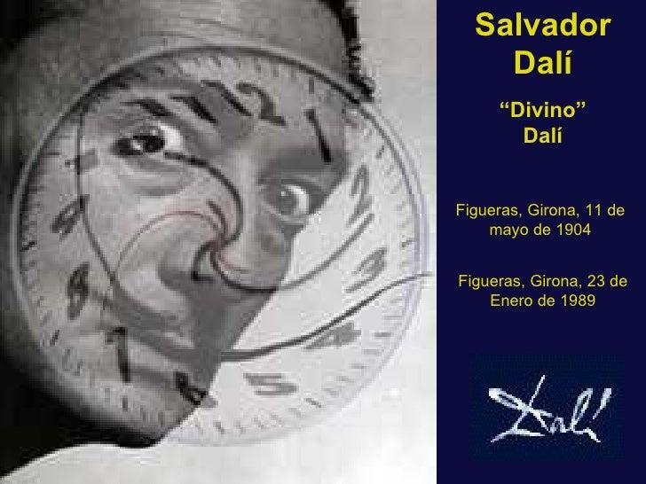 """Salvador    Dalí     """"Divino""""       DalíFigueras, Girona, 11 de    mayo de 1904Figueras, Girona, 23 de    Enero de 1989"""