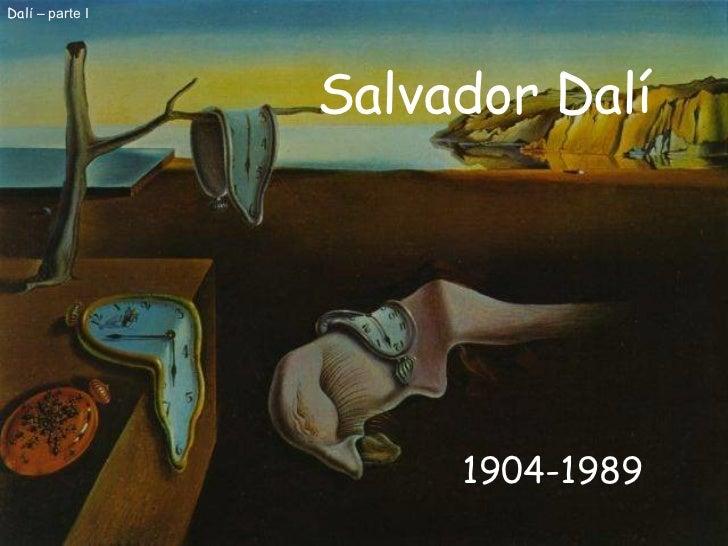Salvador Dalí 1904-1989 Dal í – parte I