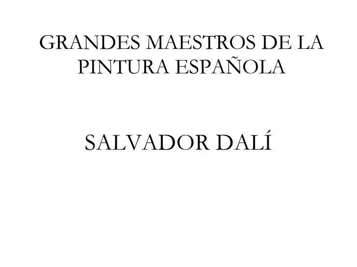 GRANDES MAESTROS DE LA PINTURA ESPAÑOLA SALVADOR DALÍ