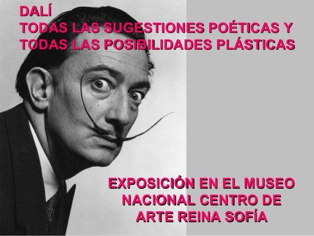 DALÍ TODAS LAS SUGESTIONES POÉTICAS Y TODAS LAS POSIBILIDADES PLÁSTICAS  EXPOSICIÓN EN EL MUSEO NACIONAL CENTRO DE ARTE RE...