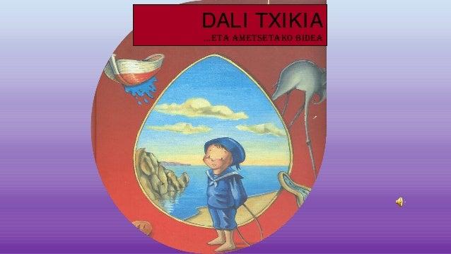 DALI TXIKIA …ETA AMETSETAKO BIDEA