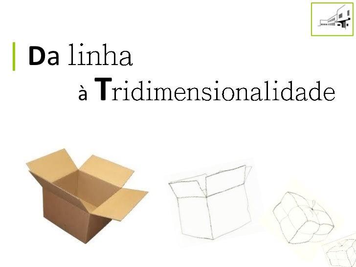 Da linha à tridimensionalidade..pptx