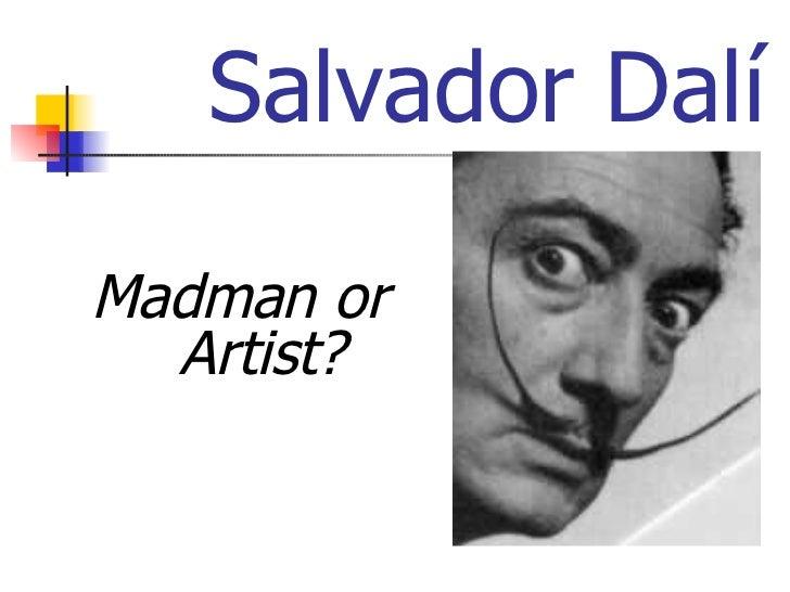 Salvador Dalí <ul><li>Madman or Artist? </li></ul>