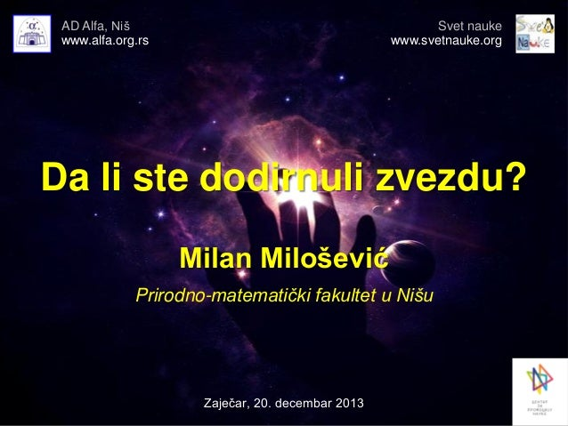 AD Alfa, Niš www.alfa.org.rs  Svet nauke www.svetnauke.org  Da li ste dodirnuli zvezdu? Milan Milošević Prirodno-matematič...