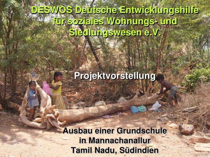 DESWOS Deutsche Entwicklungshilfe   für soziales Wohnungs- und       Siedlungswesen e.V.        Projektvorstellung      Au...