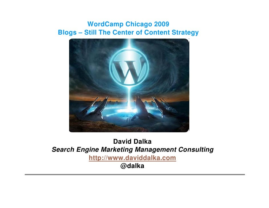 WordCamp Chicago 2009  Blogs – Still The Center of Content Strategy                       David Dalka Search Engine Market...
