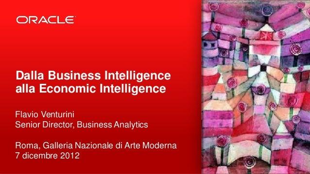 Dalla Business Intelligencealla Economic IntelligenceFlavio VenturiniSenior Director, Business AnalyticsRoma, Galleria Naz...