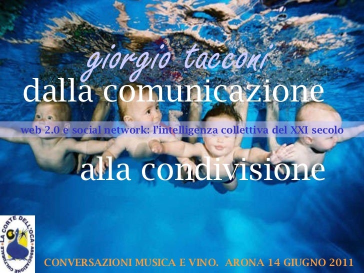 dalla comunicazione alla condivisione web 2.0 e social network: l'intelligenza collettiva del XXI secolo CONVERSAZIONI MUS...