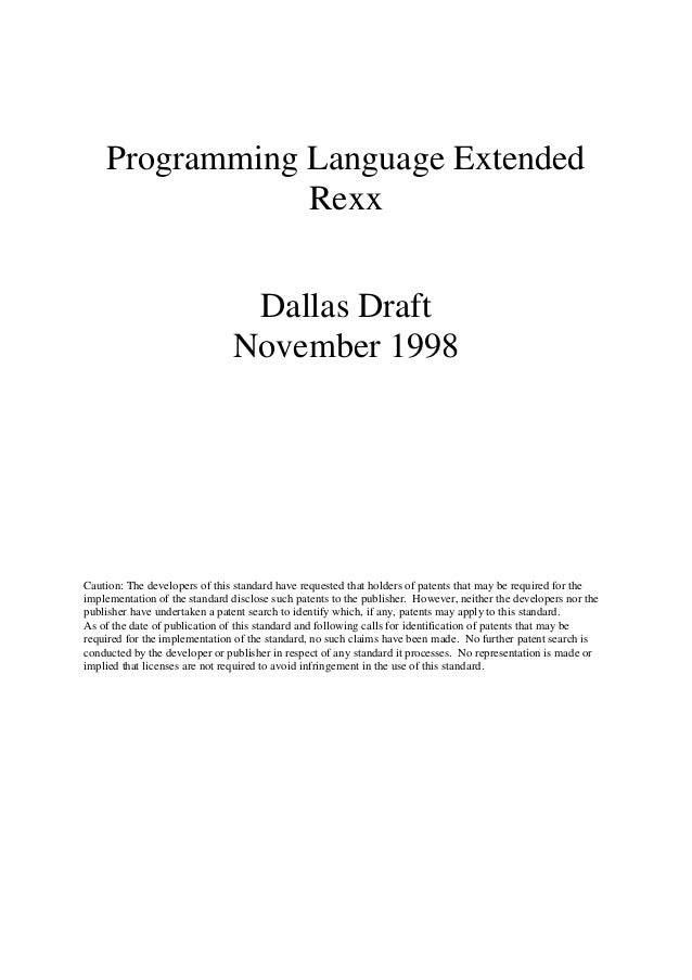 Programming Language Extended Rexx Dallas Draft November 1998 Caution: The developers of this standard have requested that...