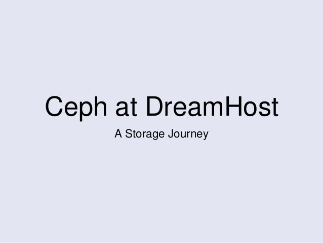 Ceph at DreamHost A Storage Journey