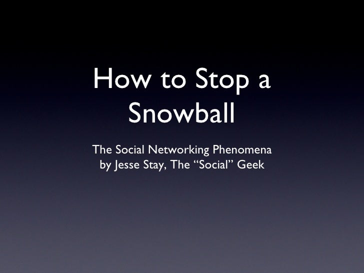 "How to Stop a Snowball <ul><li>The Social Networking Phenomena </li></ul><ul><li>by Jesse Stay, The ""Social"" Geek </li></ul>"
