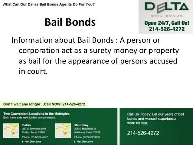 Bail Bonds Information about Bail Bonds : A person or corporation act as a surety money or property as bail for the appear...