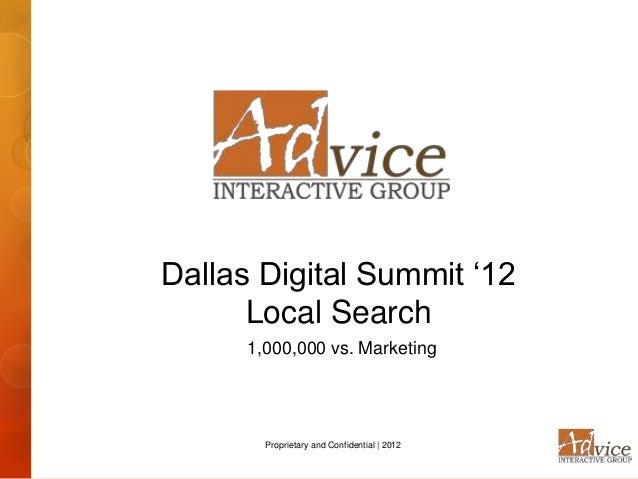 Dallas Digital Summit '12      Local Search      1,000,000 vs. Marketing        Proprietary and Confidential | 2012
