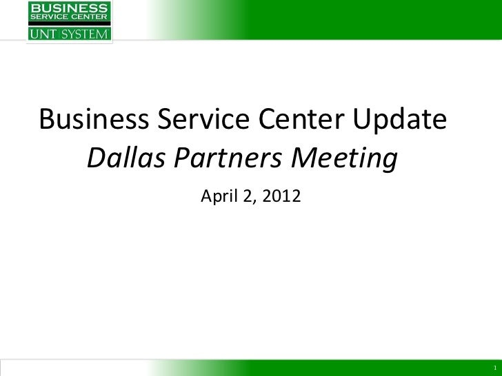 Business Service Center Update   Dallas Partners Meeting           April 2, 2012                                 1