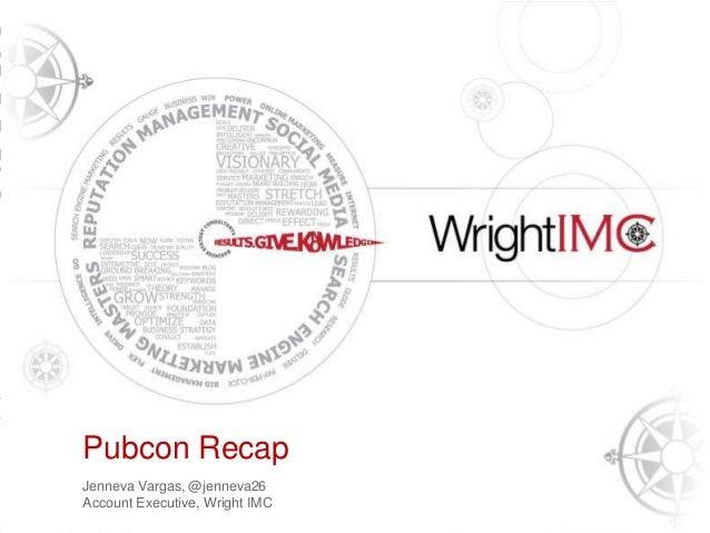 Presentation Title HerePubcon Recap      Tony Wright      CEO & Founder, Wright IMCJenneva Vargas, @jenneva26Account Execu...