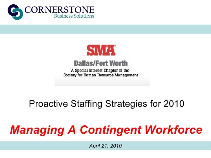 April 21, 2010 Proactive Staffing Strategies for 2010  Managing A Contingent Workforce