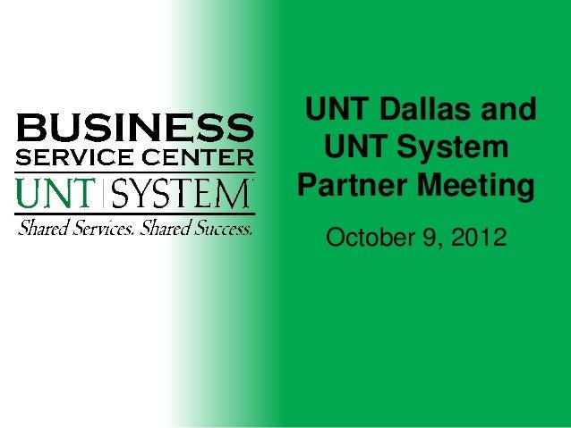 UNT Dallas and UNT SystemPartner Meeting October 9, 2012