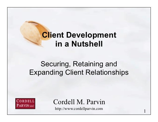 Client Development       in a Nutshell   Securing, Retaining andExpanding Client Relationships       Cordell M. Parvin    ...