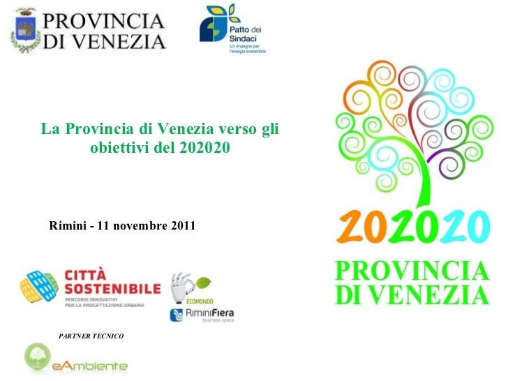 La Provincia di Venezia verso gli obiettivi del 202020 Rimini - 11 novembre 2011   PARTNER TECNICO