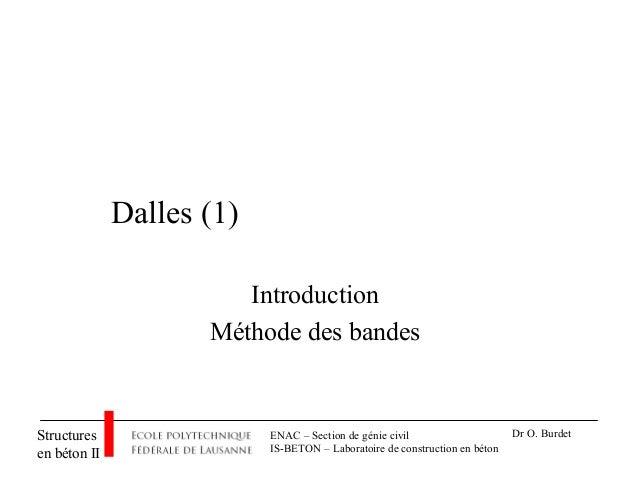 ENAC – Section de génie civil IS-BETON – Laboratoire de construction en béton Structures en béton II Dr O. Burdet Dalles (...