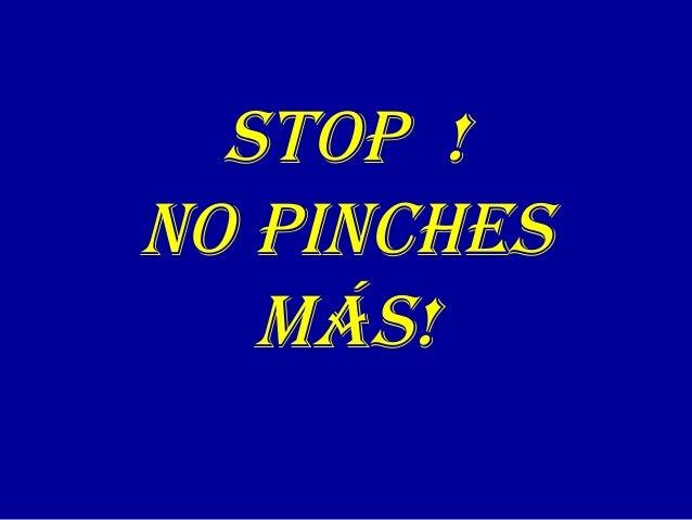 STOP !  NO PINCHES  MÁS!