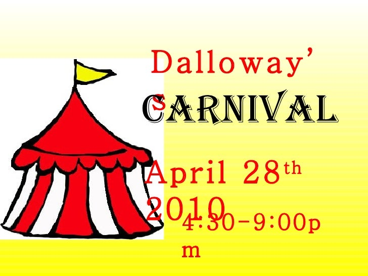 April 28 th  2010 4:30-9:00pm Dalloway's Carnival