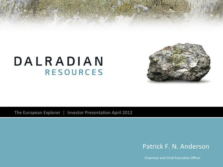 The European Explorer  │  Investor Presenta4on April 2012                                             ...