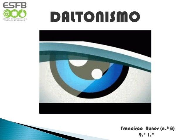 DALTONISMO       Francisco Nunes (n.º 8)               9.º 1.ª