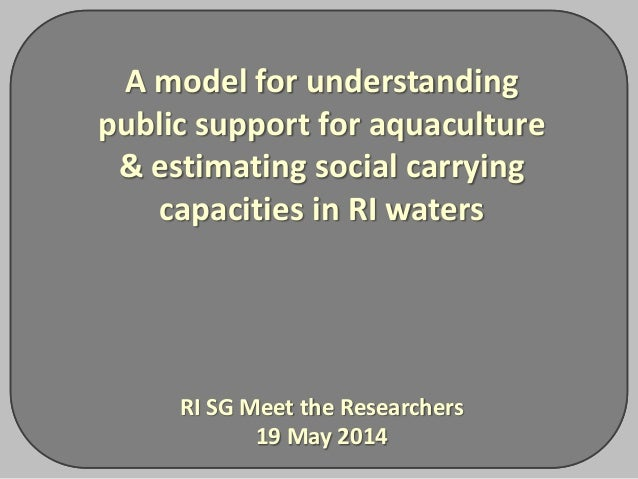 A model for understanding public support for aquaculture & estimating social carrying capacities in RI waters RI SG Meet t...